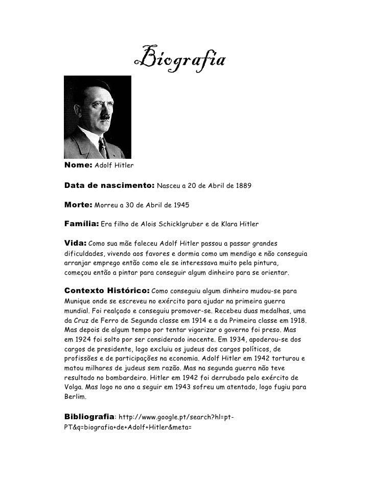 Biografia   Nome: Adolf Hitler  Data de nascimento: Nasceu a 20 de Abril de 1889  Morte: Morreu a 30 de Abril de 1945  Fam...