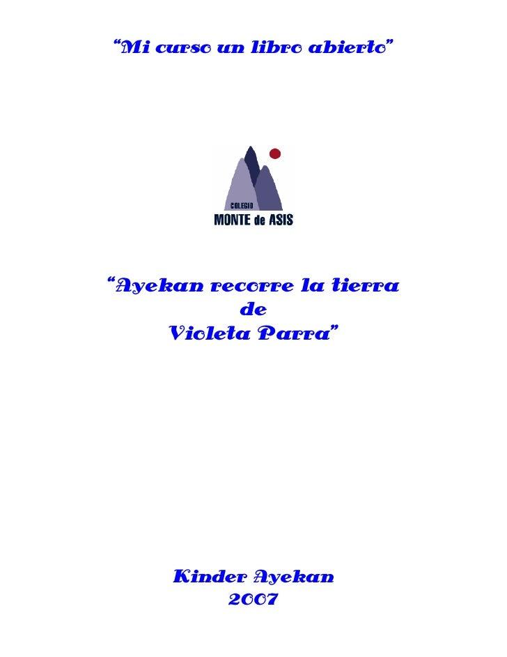 """""""Mi curso un libro abierto""""     """"Ayekan recorre la tierra            de      Violeta Parra""""          Kinder Ayekan        ..."""