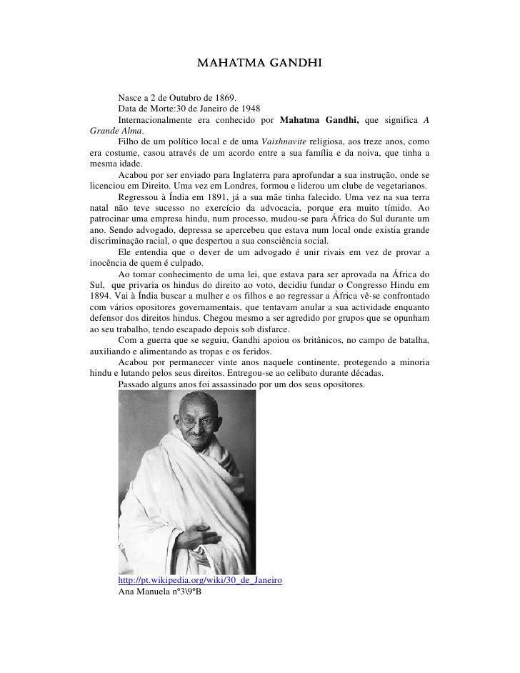 MAHATMA GANDHI           Nasce a 2 de Outubro de 1869.         Data de Morte:30 de Janeiro de 1948         Internacionalme...