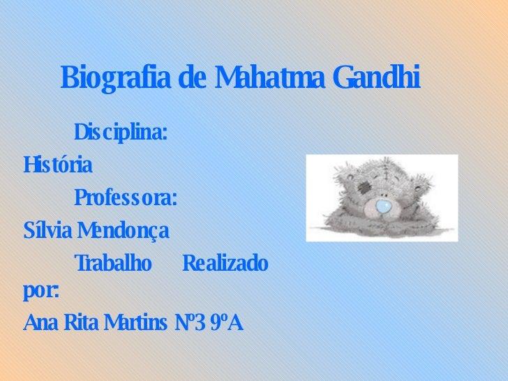 Biografia de Mahatma Gandhi Disciplina: História Professora: Sílvia Mendonça Trabalho Realizado por: Ana Rita Martins Nº3 ...