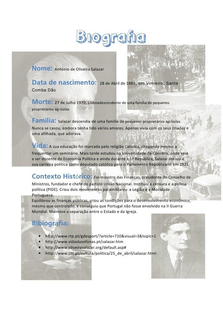 Biografia Nome:        António de Oliveira Salazar   Data de nascimento:                  28 de Abril de 1889, em Vimieiro...