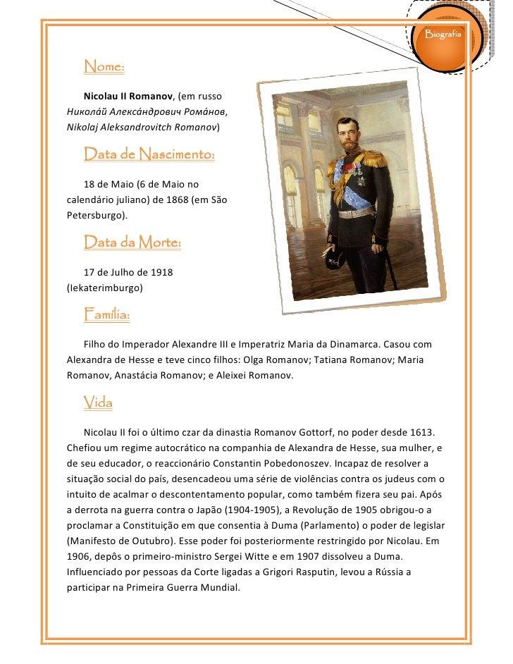 Biografia      Nome:     Nicolau II Romanov, (em russo Николáй Алексáндрович Ромáнов, Nikolaj Aleksandrovitch Romanov)    ...