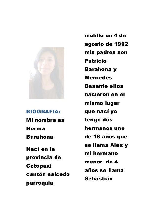BIOGRAFIA: Mi nombre es Norma Barahona Nací en la provincia de Cotopaxi cantón salcedo parroquia mulillo un 4 de agosto de...