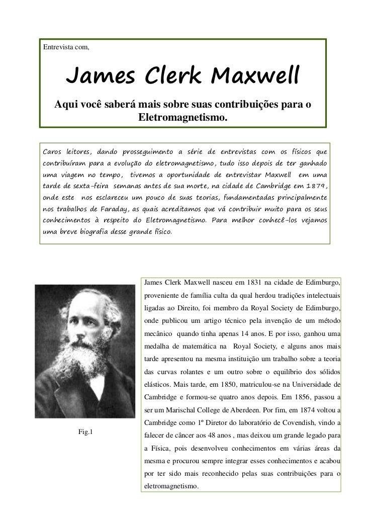 Entrevista com,       James Clerk Maxwell   Aqui você saberá mais sobre suas contribuições para o                    Eletr...