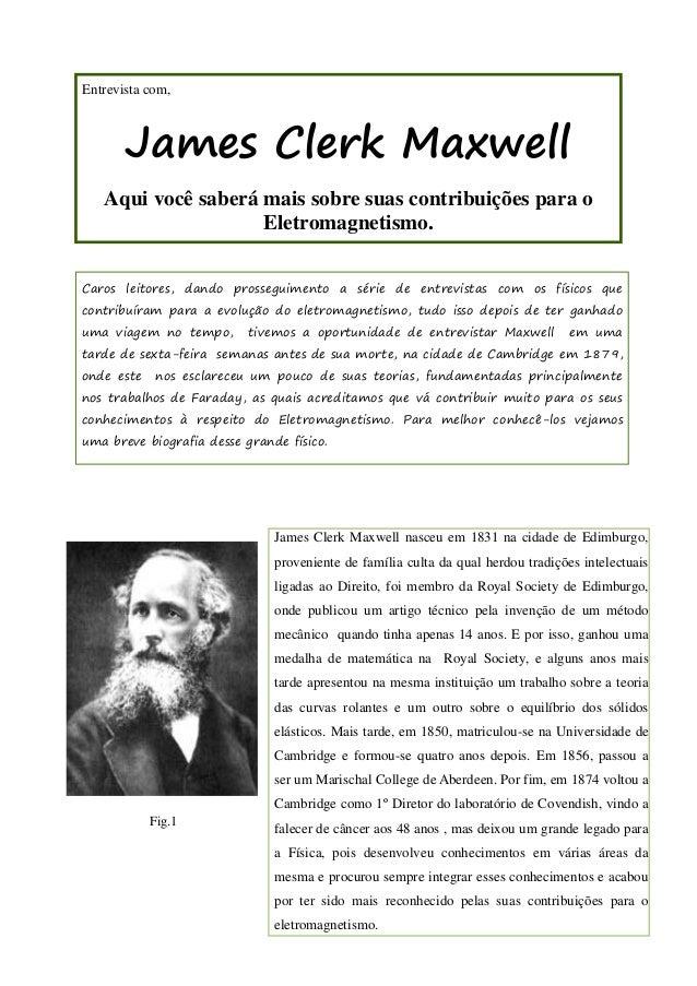 Fig.1 Entrevista com, James Clerk Maxwell Aqui você saberá mais sobre suas contribuições para o Eletromagnetismo. Caros le...