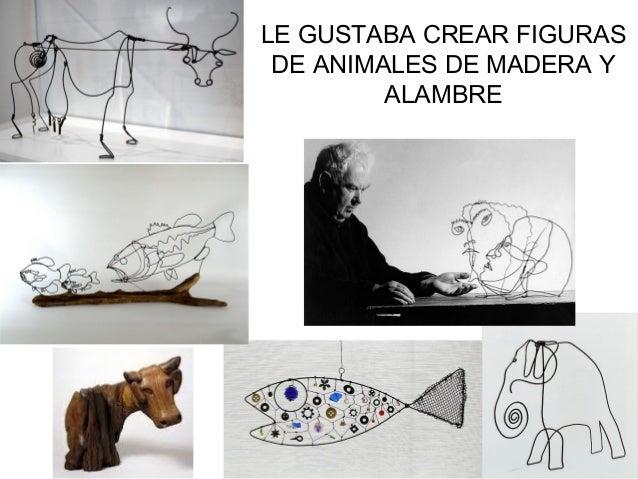 LE GUSTABA CREAR FIGURAS DE ANIMALES DE MADERA Y ALAMBRE