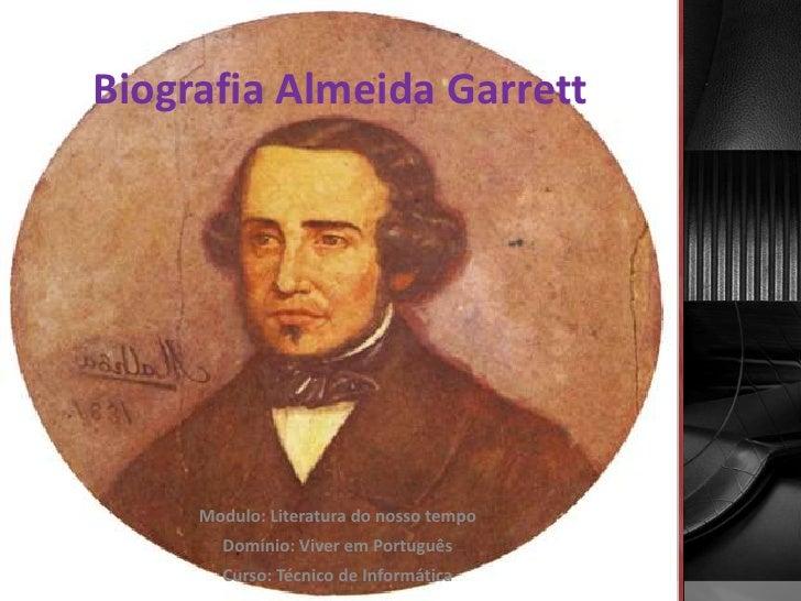 Biografia Almeida Garrett                             Modulo: Literatura do nosso tempo                                   ...