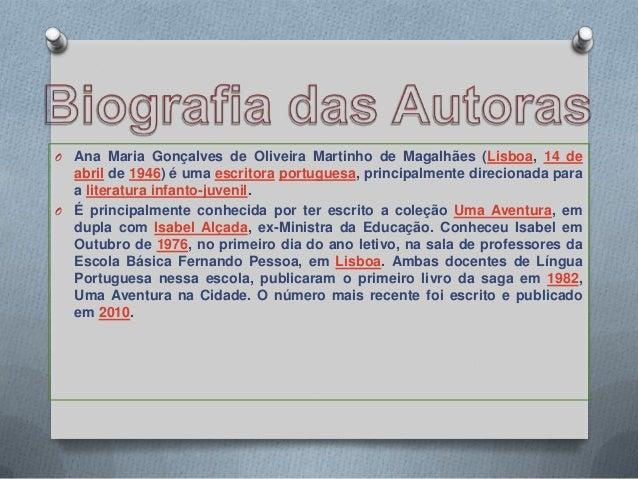O Ana Maria Gonçalves de Oliveira Martinho de Magalhães (Lisboa, 14 de  abril de 1946) é uma escritora portuguesa, princip...
