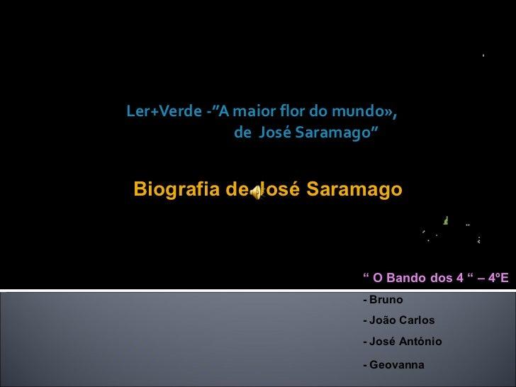 """Ler+Verde -""""A maior flor do mundo»,   de  José Saramago"""" Centro Escolar de Tarouca """"  O Bando dos 4 """" – 4ºE - Bruno - João..."""