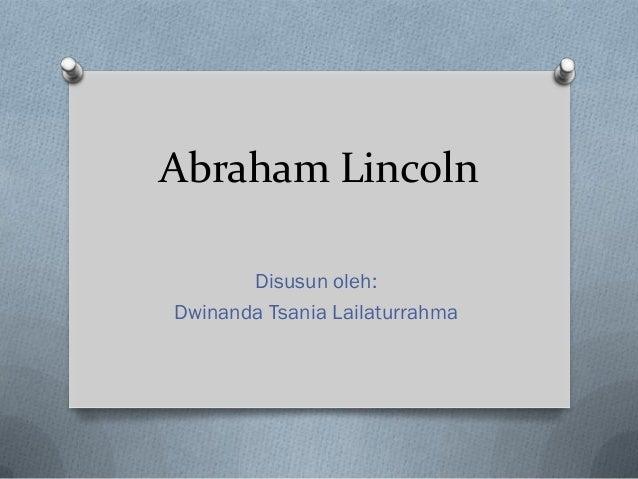 Abraham Lincoln       Disusun oleh:Dwinanda Tsania Lailaturrahma