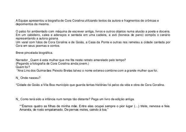 A Equipe apresentou a biografia de Cora Coralina utilizando textos da autora e fragmentos de crônicas e depoimentos da mes...