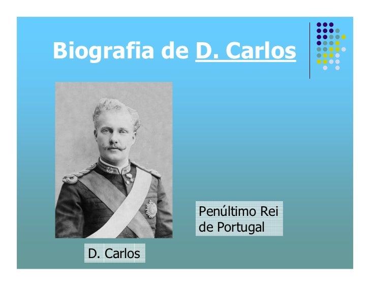 Biografia de D. Carlos                    Penúltimo Rei                de Portugal     D. Carlos