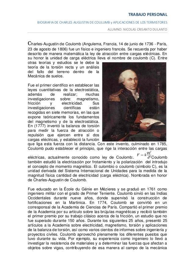 TRABAJO PERSONAL BIOGRAFIA DE CHARLES AUGUSTIN DE COULUMB y APLICACIONES DE LOS TERMISTORES ALUMNO: NICOLAS CRISANTO DULAN...