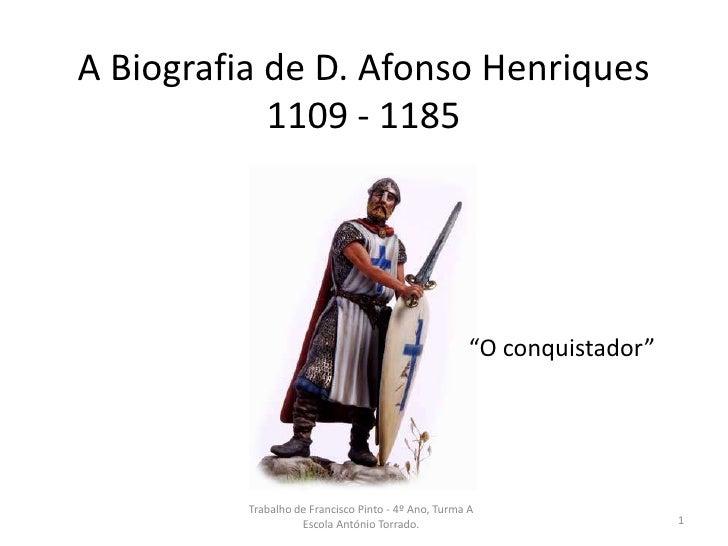 """A Biografia de D. Afonso Henriques1109 - 1185<br />""""O conquistador""""<br />Trabalho de Francisco Pinto - 4º Ano, Turma A Esc..."""