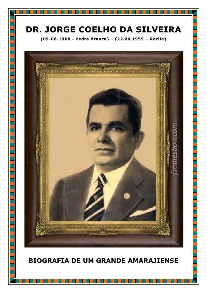 DR. JORGE COELHO DA SILVEIRA  (09-06-1908 - Pedra Branca) – (22.06.1959 – Recife)BIOGRAFIA DE UM GRANDE AMARAJIENSE