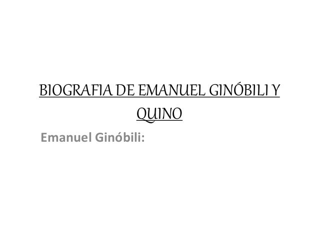 BIOGRAFIA DE EMANUEL GINÓBILI Y QUINO Emanuel Ginóbili: