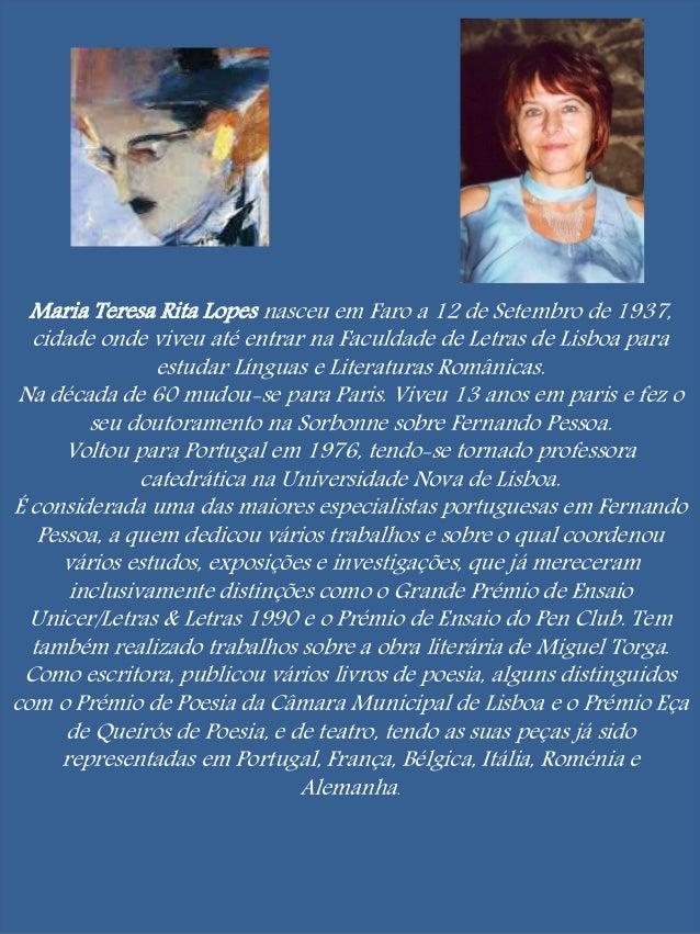 Maria Teresa Rita Lopes nasceu em Faro a 12 de Setembro de 1937,  cidade onde viveu até entrar na Faculdade de Letras de L...