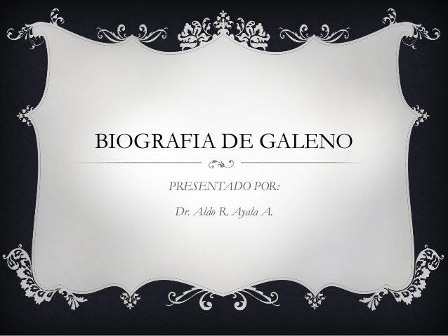 BIOGRAFIA DE GALENOPRESENTADO POR:Dr. Aldo R. Ayala A.