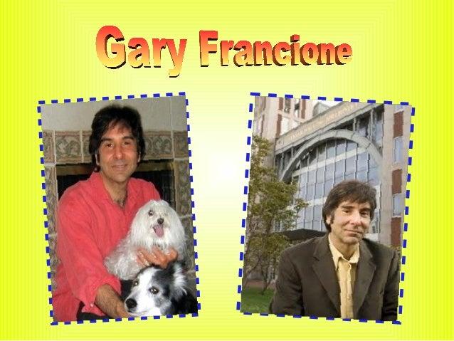 GaryL.Francione(nacidoel29demayode1954)esprofesordeDerechoen laUniversidadRutgersdeNuevaJersey(Estado...