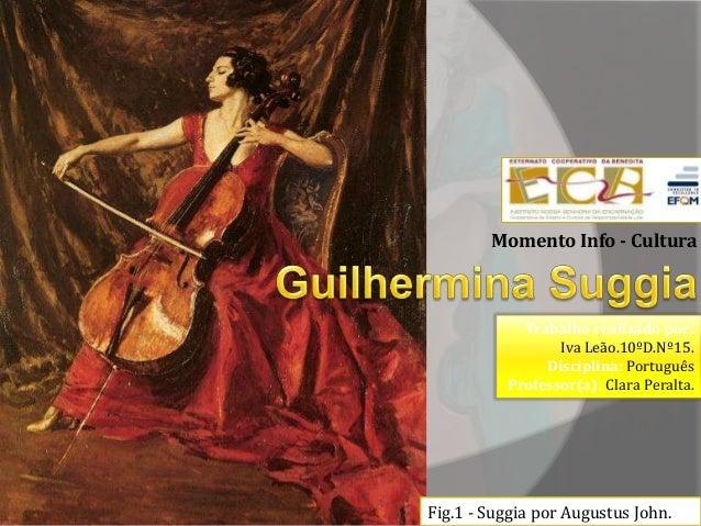 Momento Info - Cultura Fig.1 - Suggia por Augustus John. Trabalho realizado por: Iva Leão.10ºD.Nº15. Disciplina: Português...