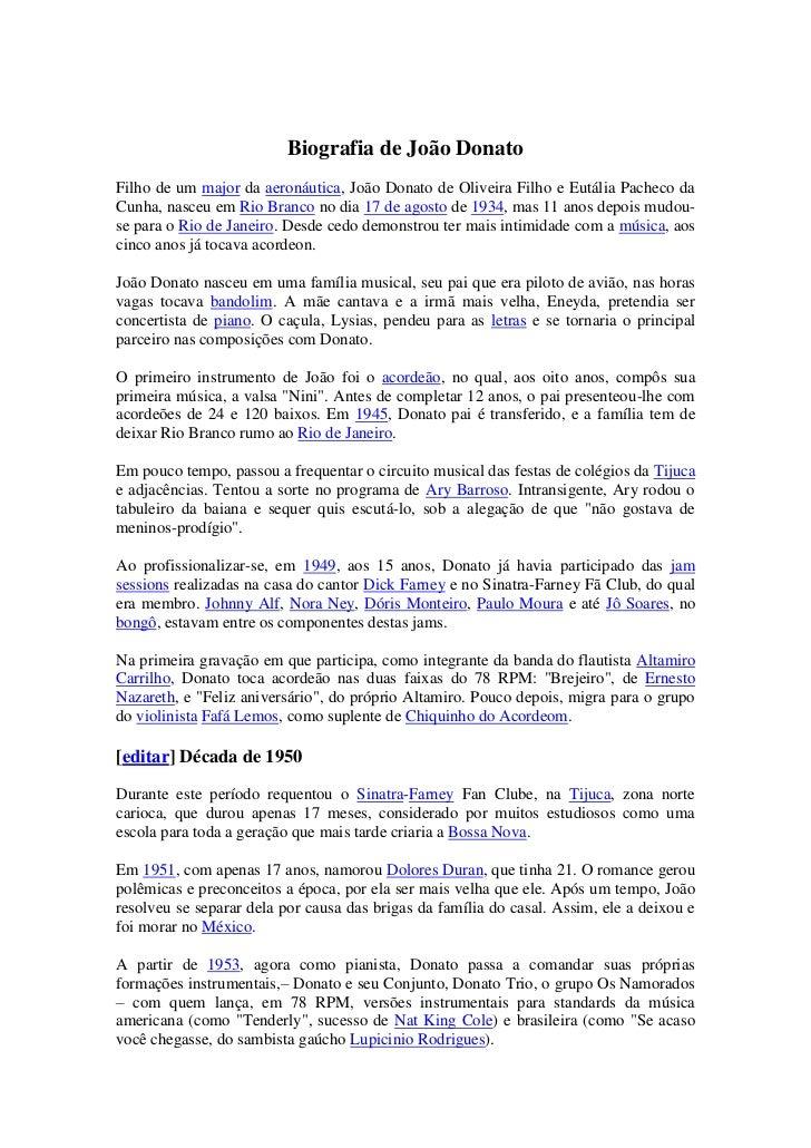 Biografia de João Donato<br />Filho de um major da aeronáutica, João Donato de Oliveira Filho e Eutália Pacheco da Cunha, ...