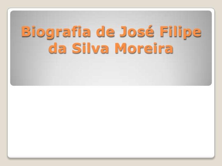 Biografia de José Filipe   da Silva Moreira