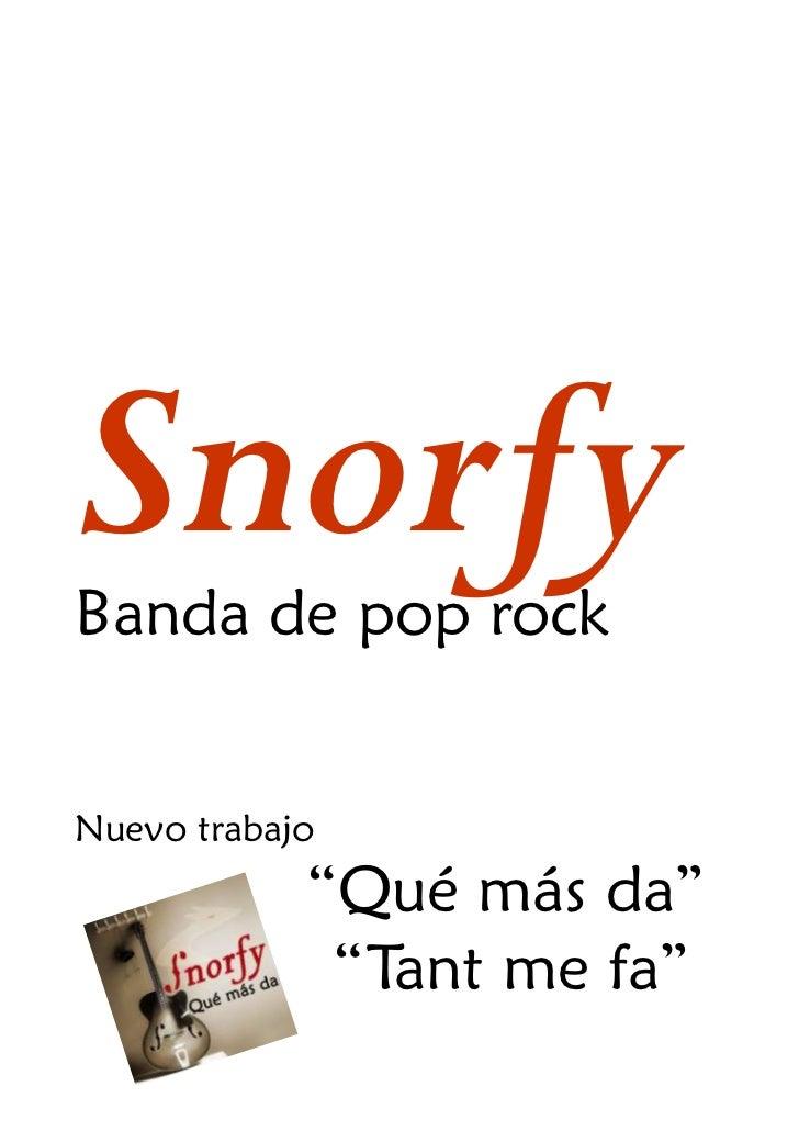 """SnorfyBanda de pop rockNuevo trabajo            """"Qué más da""""             """"Tant me fa"""""""