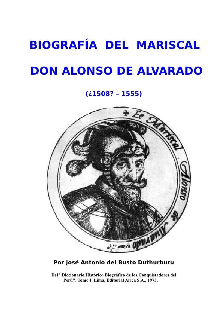BIOGRAFÍA DEL MARISCAL  DON ALONSO DE ALVARADO                    (¿1508? – 1555)        Por José Antonio del Busto Duthur...