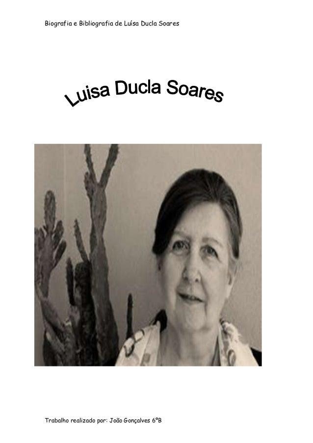 Biografia e Bibliografia de Luísa Ducla SoaresTrabalho realizado por: João Gonçalves 6ºB