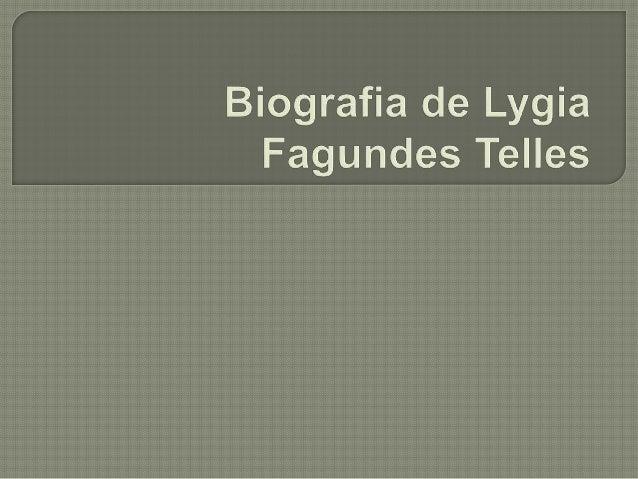 Lygia Fagundes Telles (1923)  nasceu em São Paulo, no dia 19  de abril de 1923. Filha de Durval  de Azevedo Fagundes, advo...