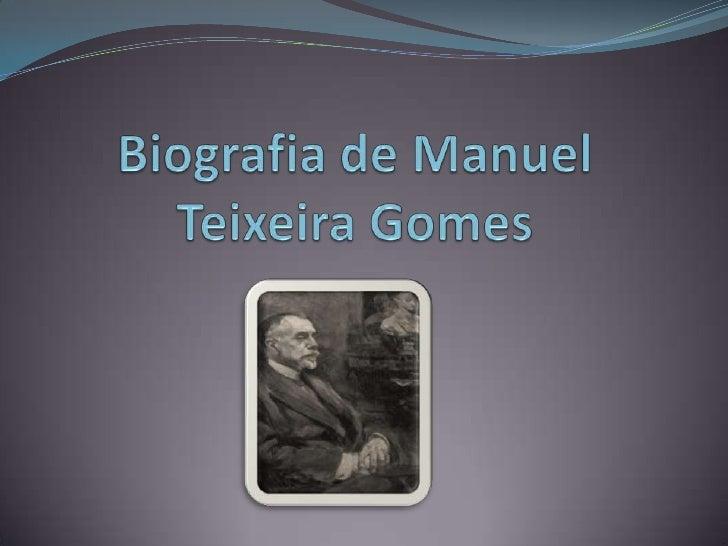 Biografia de Manuel Teixeira Gomes <br />