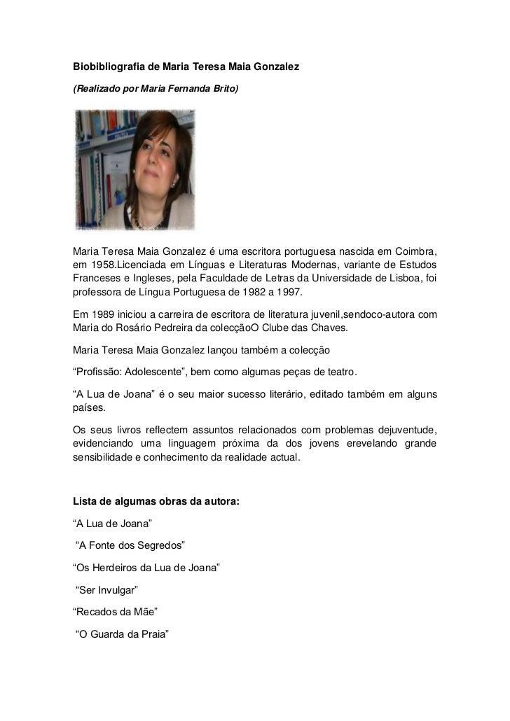 Biobibliografia de Maria Teresa Maia Gonzalez(Realizado por Maria Fernanda Brito)Maria Teresa Maia Gonzalez é uma escritor...