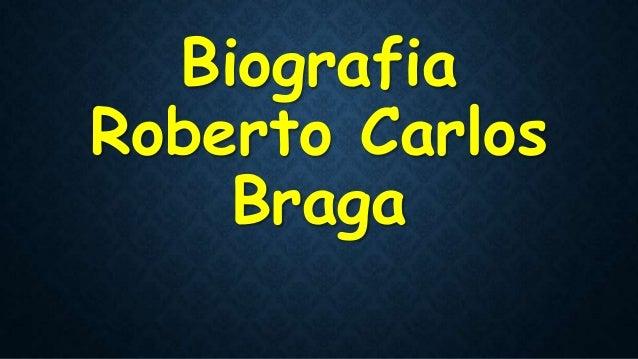 Biografia Roberto Carlos Braga