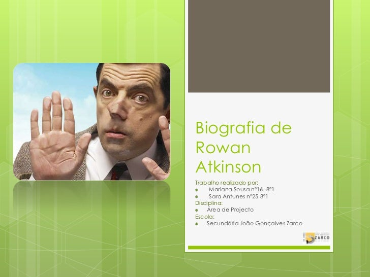 Biografia de Rowan Atkinson<br />Trabalho realizado por: <br />Mariana Sousa nº16  8º1<br />Sara Antunes nº25 8º1<br />Dis...