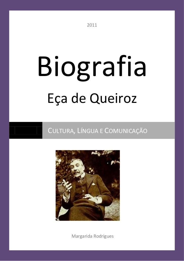 2011BiografiaEça de QueirozCULTURA, LÍNGUA E COMUNICAÇÃO      Margarida Rodrigues