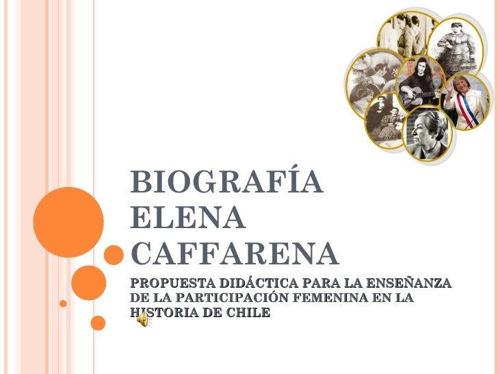 BIOGRAFÍA ELENA CAFFARENA PROPUESTA DIDÁCTICA PARA LA ENSEÑANZA DE LA PARTICIPACIÓN FEMENINA EN LA HISTORIA DE CHILE