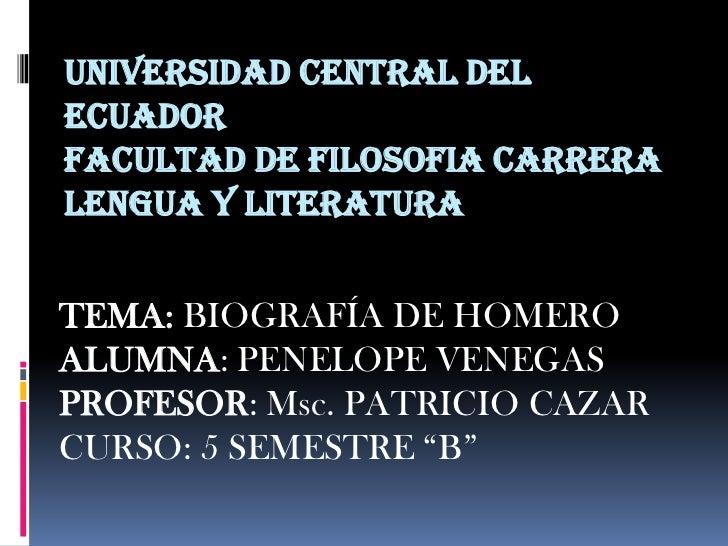 UNIVERSIDAD CENTRAL DELECUADORFACULTAD DE FILOSOFIA CARRERALENGUA Y LITERATURATEMA: BIOGRAFÍA DE HOMEROALUMNA: PENELOPE VE...