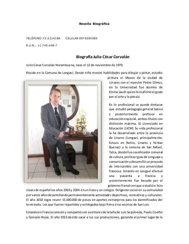 Reseña Biográfica TELÉFONO:73-2214198 CELULAR 0976590084 R.U.N.: 11.745.448-7 BiografíaJulio César Corvalán Julio César Co...