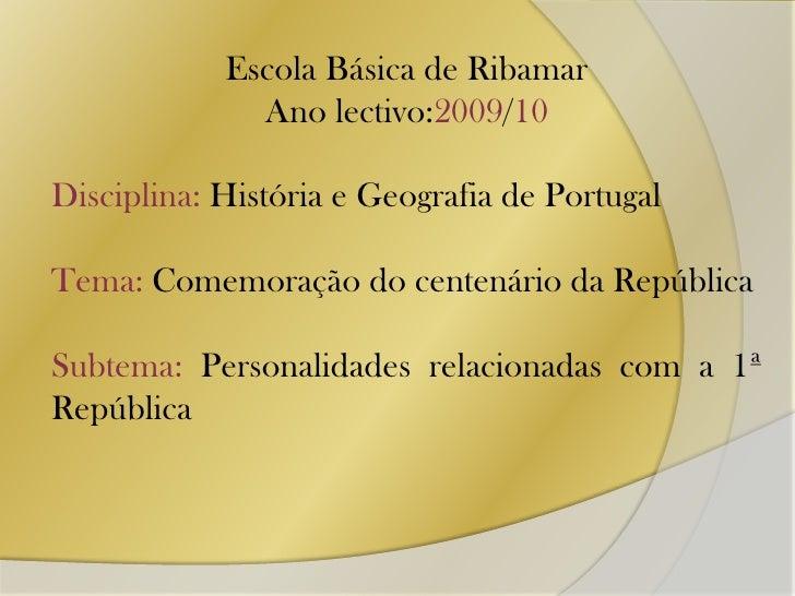 Escola Básica de Ribamar<br />Ano lectivo:2009/10<br />Disciplina:História e Geografia de Portugal<br />Tema: Comemoração ...