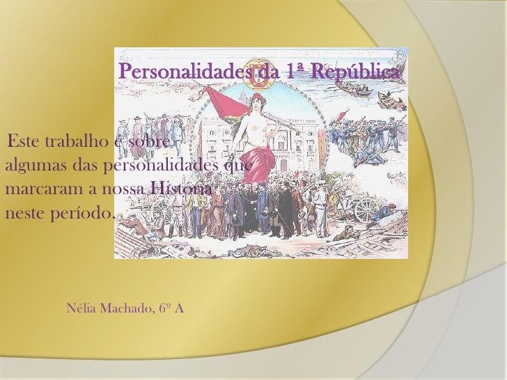 Personalidades da 1ª República <br />Este trabalho é sobre <br />algumas das personalidades que <br />marcaram a nossa His...