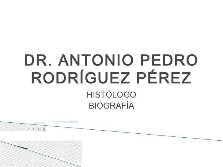 DR. ANTONIO PEDRO RODRÍGUEZ PÉREZ      HISTÓLOGO      BIOGRAFÍA