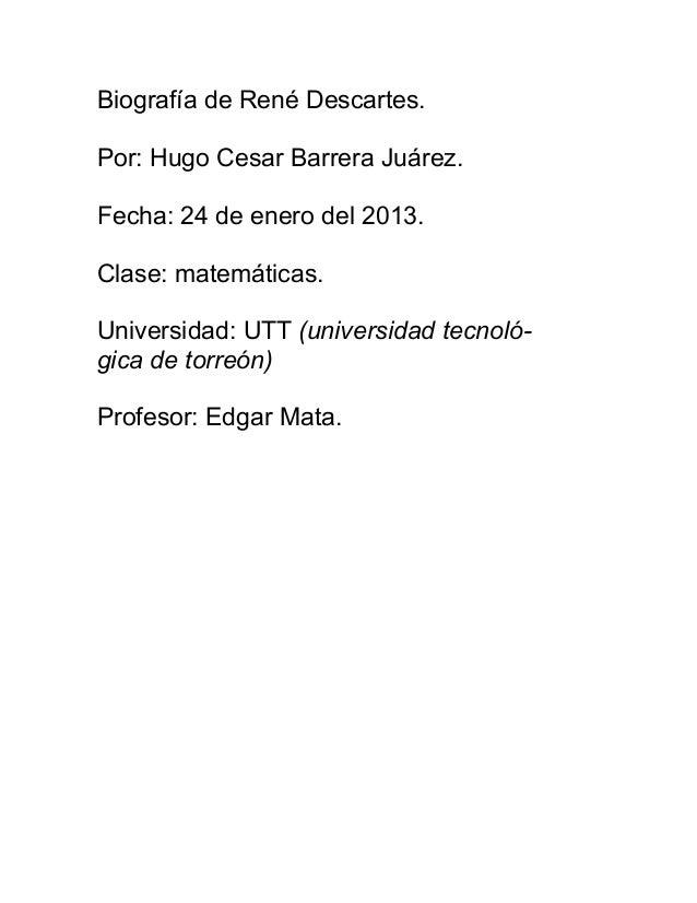 Biografía de René Descartes.Por: Hugo Cesar Barrera Juárez.Fecha: 24 de enero del 2013.Clase: matemáticas.Universidad: UTT...