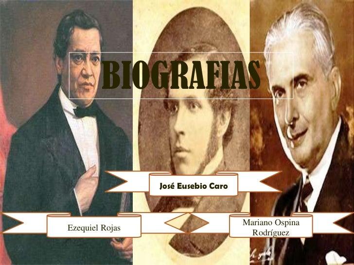 BIOGRAFIAS<br />José Eusebio Caro<br />Ezequiel Rojas<br />Mariano Ospina Rodríguez<br />
