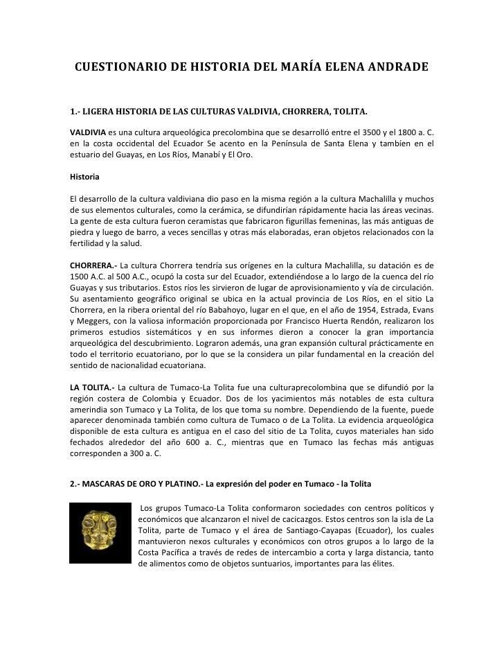 CUESTIONARIO DE HISTORIA DEL MARÍA ELENA ANDRADE1.- LIGERA HISTORIA DE LAS CULTURAS VALDIVIA, CHORRERA, TOLITA.VALDIVIA es...