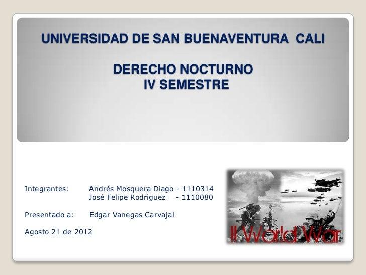 UNIVERSIDAD DE SAN BUENAVENTURA CALI                      DERECHO NOCTURNO                         IV SEMESTREIntegrantes:...