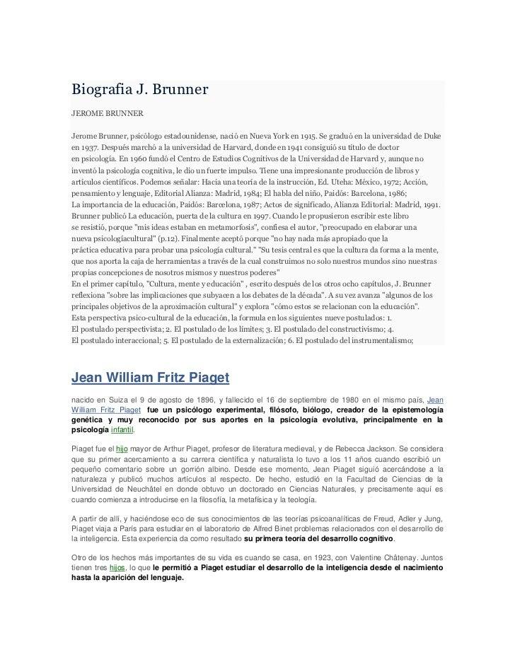 Biografia J. BrunnerJEROME BRUNNERJerome Brunner, psicólogo estadounidense, nació en Nueva York en 1915. Se graduó en la u...