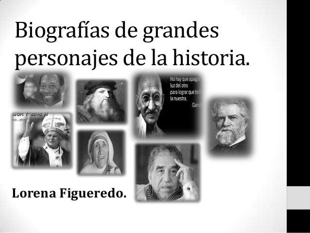 Biografías de grandes personajes de la historia.  Lorena Figueredo.