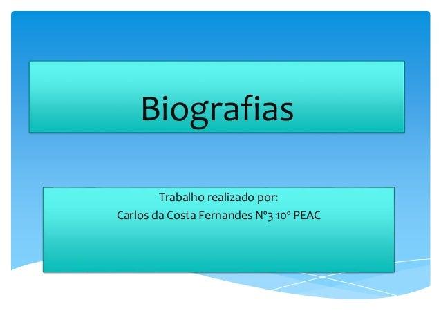 Biografias Trabalho realizado por: Carlos da Costa Fernandes Nº3 10º PEAC