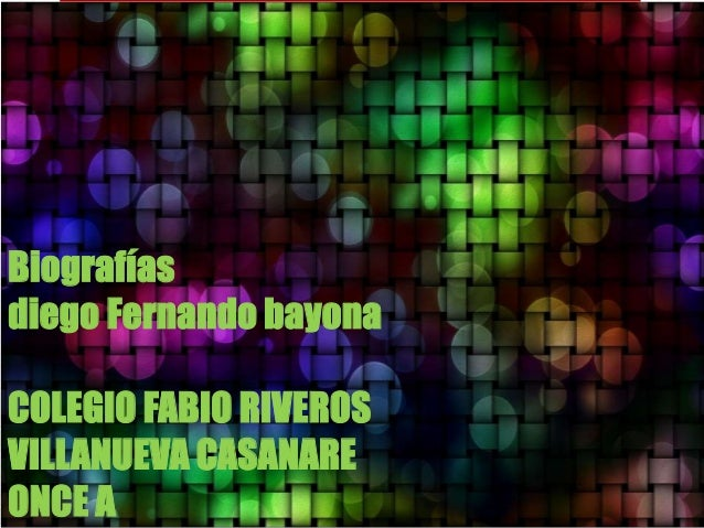 Biografías  diego Fernando bayona  COLEGIO FABIO RIVEROS  VILLANUEVA CASANARE  ONCE A