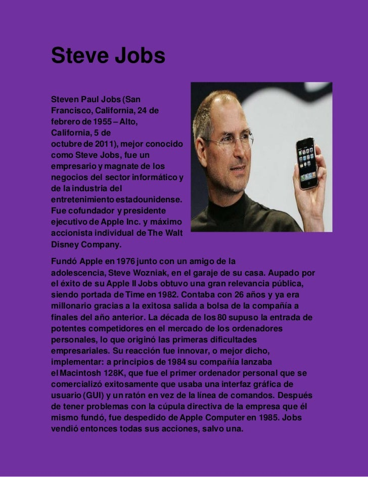 Steve JobsSteven Paul Jobs (SanFrancisco, California, 24 defebrero de 1955 – Alto,California, 5 deoctubre de 2011), mejor ...